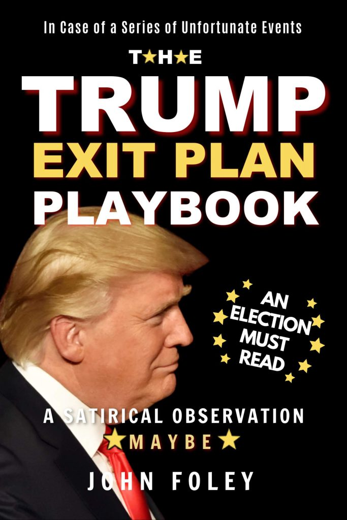 """""""The Trump Exit Plan Playbook"""" by John Foley highlights the tactics the president will use to avoid exiting the oval office. With a satirical slant."""