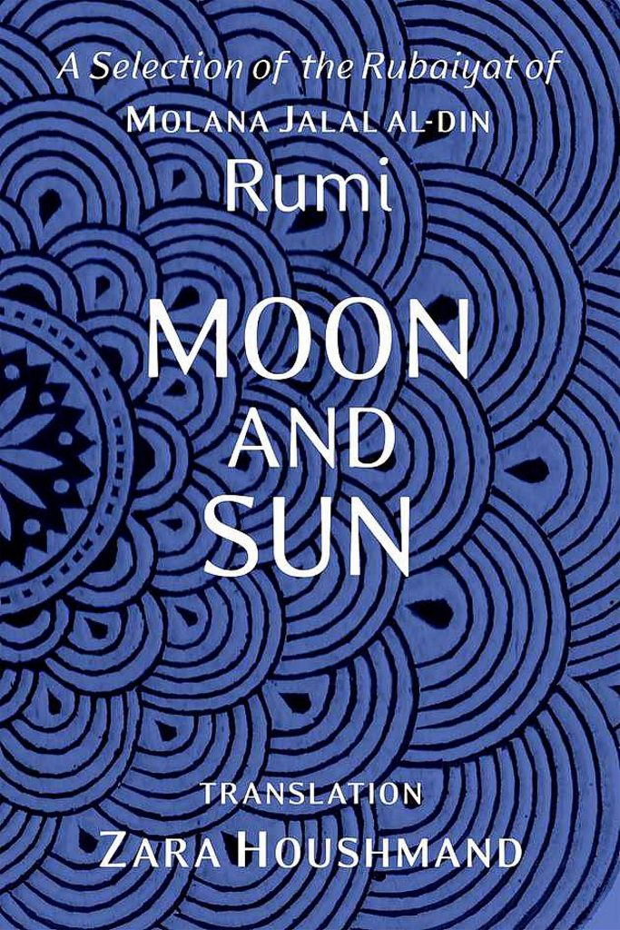 """Of """"Moon and Sun"""" Houshmand said, """"Persian was not my first language, English was, but I grew up immersed in Persian culture. Something seemed to be missing in the poetry, so I decided to go back to the original and study it."""""""